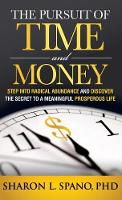 The Pursuit of Time and Money Step Into Radical Abundance and Discover the Secret to a Meaningful Prosperous Life by Sharon L Spano