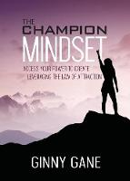 The Champion Mindset Access Your Power to Create Leveraging the Law of Attraction by Ginny Gane