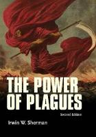 The Power of Plagues by Irwin W. (University of California, San Diego, USA) Sherman