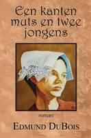 Een Kanten Muts En Twee Jongens (Dutch) by Edmund DuBois