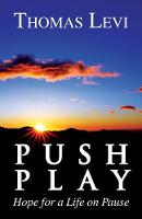 Push Play Hope for a Life on Pause by Thomas Levi