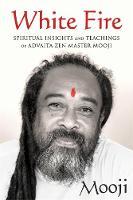 White Fire Spiritual Insights and Teachings of Advaita Zen Master Mooji by Mooji