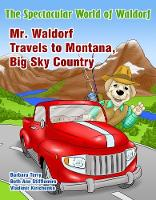 The Spectacular World of Waldorf Mr. Waldorf Travels to Montana, Big Sky Country by Barbara Terry, Beth Ann Stifflemire
