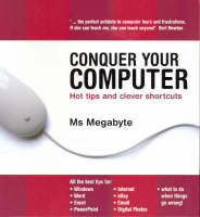 Conquer Your Computer Hot tips and clever shortcuts by Ms. Megabyte