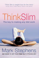 Think Slim : The Key to Making Any Diet Work by Mark Stephens