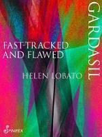 Gardasil Fast Tracked & Flawed by Helen Lobato