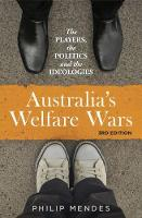 Australia's Welfare Wars The Players, the Politics and the Ideologies by Philip Mendes