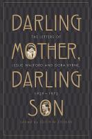 Darling Mother, Darling Son The letters of Leslie Walford and Dora Byrne, 1929-1972 by Edith M. Ziegler