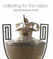 Collecting for the Nation The Australiana Fund by Jennifer Sanders
