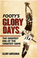 Footy's Glory Days by Elliot Cartledge