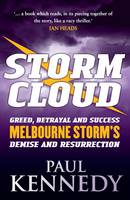Storm Cloud The Real Story Behind Melbourne Stormys Demise and Resurrection by Paul Kennedy