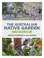 The Australian Native Garden A Practical Guide by Angus Stewart, Andrea Bishop