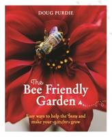 The Bee Friendly Garden Easy Ways to Help the Bees and Make Your Garden Grow by Doug Purdie