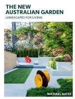 The New Australian Garden Gardens for Living by Michael Bates