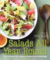 Salads All Year Round 100 Recipes for Mains, Sides and Dressings by Makkie Mulder