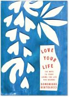 Love Your Life 100 Ways to Start Living the Life You Deserve by Domonique Bertolucci