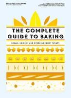 The Complete Guide to Baking Bread, brioche and other gourmet treats by Landemaine Rodolphe