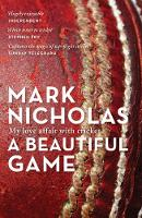A Beautiful Game My love affair with cricket by Mark Nicholas