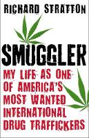 Smuggler My Life as One of America's Most Wanted International Drug Traffickers by Richard Stratton