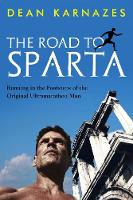 The Road to Sparta Running in the Footsteps of the Original Ultramarathon Man by Dean Karnazes