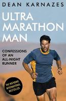 Ultramarathon Man Confessions of an All-Night Runner by Dean Karnazes