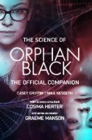 The Science of Orphan Black The Official Companion by Casey Griffin, Nina Nesseth, Graeme Manson, Cosima Herter