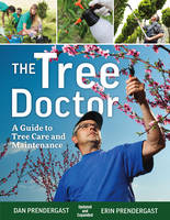 The Tree Doctor A Guide to Tree Care and Maintenance by Dan Prendergast, Erin Prendergast