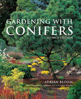 Gardening with Conifers by Adrian Bloom, Adrian Bloom, Richard Bloom, Michael A. Dirr