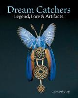 Dream Catchers Legend, Lore and Artifacts by Cath Oberholtzer