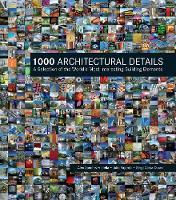 1000 Architectural Details A Selection of the World's Most Interesting Building Elements by Alex Sanchez Vidiella, Julio Fajardo, Sergi Costa Duran