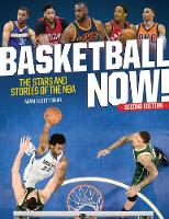 Basketball Now! The Stars and Stories of the NBA by Adam Elliott Segal