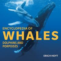 Encyclopedia of Whales, Dolphins and Porpoises by Erich Hoyt