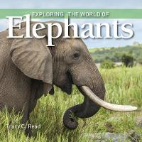 Exploring the World of Elephants by Tracy C. Read