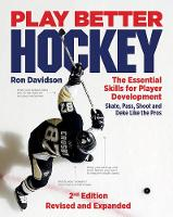 Play Better Hockey The Essential Skills for Player Development by Ron Davidson