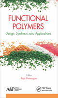 Functional Polymers Design, Synthesis, and Applications by Raja Shunmugam