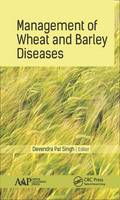 Management of Wheat and Barley Diseases by Devendra Pal (Indian Institute of Wheat and Barley Research, Karnal, India) Singh