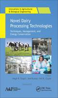 Novel Dairy Processing Technologies Techniques, Management, and Energy Conservation by Megh R. Goyal