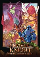Shovel Knight: Official Design Works by Yacht Club Games