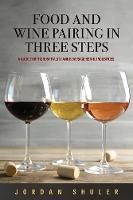 Food and Wine Pairing in Three Steps by Jordan Shuler