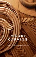 Maori Carving The Art of Preserving Maori History by Huia Publishers