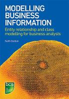 Modelling Business Information Entity Relationship and Class Modelling for Business Analysts by Keith Gordon