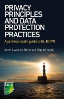 Privacy Principles and Data Protection Practices A Professional's Guide to EU GDPR by Karen Lawrence OEqvist, Filip Johnssen