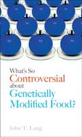 What's So Controversial About Genetically Modified Food? by John T Lang