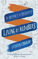 Living by Numbers In Defence of Quantity by Steven Connor