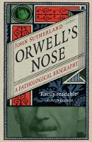 Orwell's Nose A Pathological Biography by John Sutherland