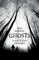 Ghosts A Haunted History by Lisa Morton