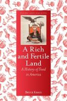 A Rich and Fertile Land A History of Food in America by Bruce Kraig