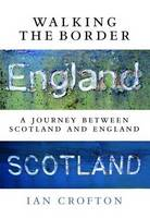 Cover for Walking the Border A Journey Between Scotland and England by Ian Crofton