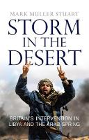 Storm in the Desert Britain's Intervention in Libya and the Arab Spring by Mark Muller Stuart