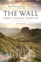 The Wall Rome's Greatest Frontier by Alistair Moffat